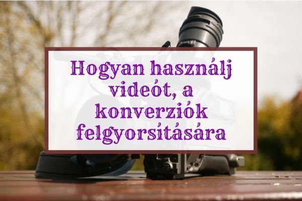 Hogyan használj videót a konverziók növelésére
