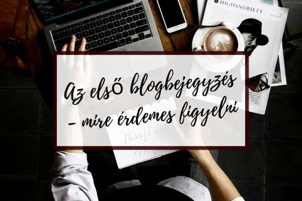 Az első blogbejegyzés – mire érdemes figyelni