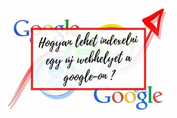Hogyan lehet gyorsan indexelni egy új webhelyet a Google-on