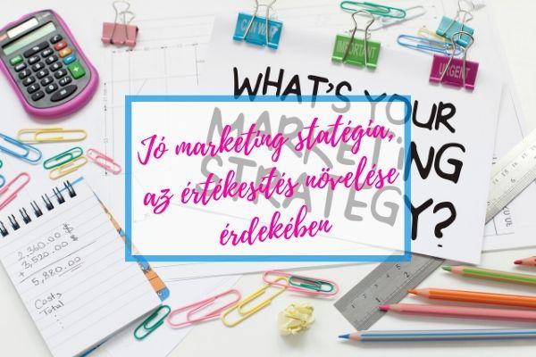 Marketing stratégia, az értékesítés növelése érdekében