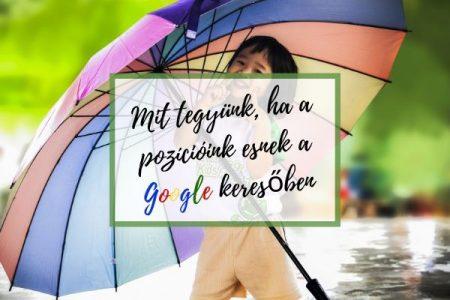 Mit tegyünk, ha a pozícióink esnek a google keresőben