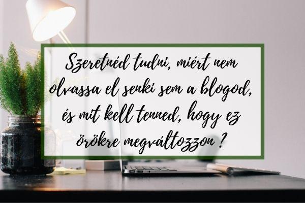 Szeretnéd tudni, miért nem olvassa el senki sem a blogod, és mit kell tenned, hogy ez örökre megváltozzon