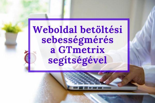 Weboldal betöltési sebesség mérés a GTmetrix segítségével
