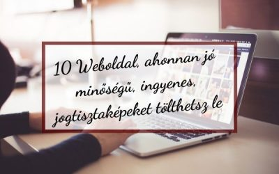 10 weboldal, ahonnan jó minőségű, ingyenes, jogtiszta képeket tölthetsz le