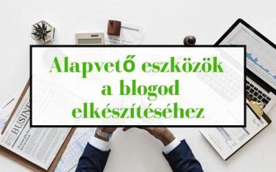 Alapvető eszközök a blogod elkészítéséhez