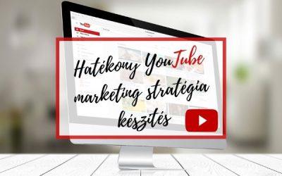 Hatékony YouTube marketing stratégia készítés – 15 tipp