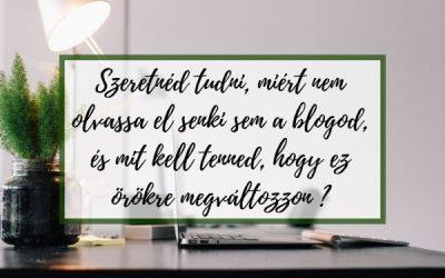 Szeretnéd tudni, miért nem olvassa el senki sem a blogod, és mit kell tenned, hogy ez örökre megváltozzon?